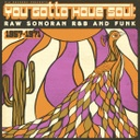 Various Artists	You Gotta Have Soul: Raw Sonoran R&B and Funk (1957-1971) 	LP
