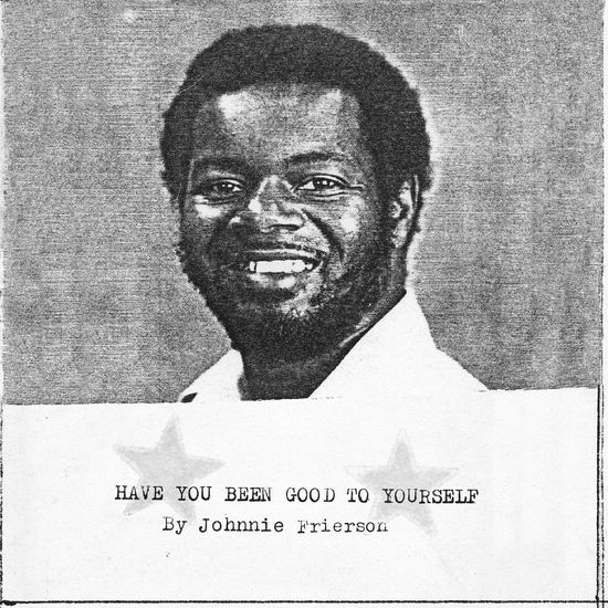 Johnnie Frierson, Have You Been Good To Yourself (CLEAR)