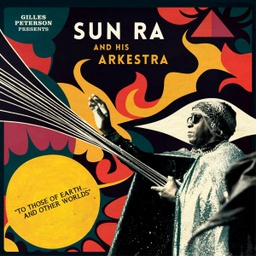 [STRUT125LP] Gilles Peterson Presents Sun Ra And His Arkestra, To Those Of Earth... And Other Worlds