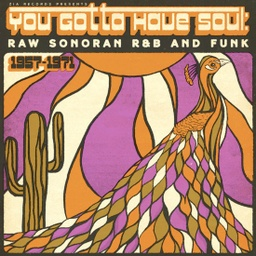 [ZIA002] Various Artists	You Gotta Have Soul: Raw Sonoran R&B and Funk (1957-1971)