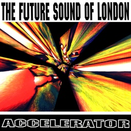 [DLPRSDTOT2] The Future Sound Of London, Accelerator – 30th Anniversary Edition