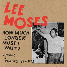 [FDR635] Lee Moses, How Much Longer Must I Wait? Singles & Rarities 1965-1972